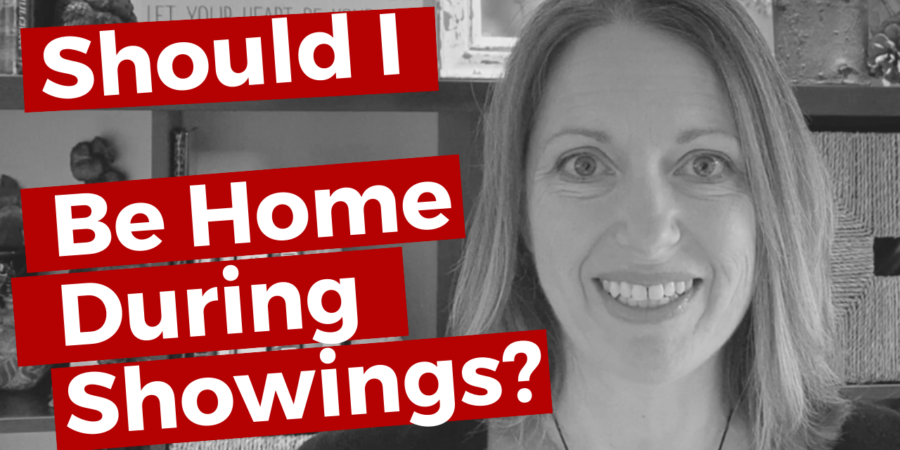 Should I be home during showings? How to sell your home fast.